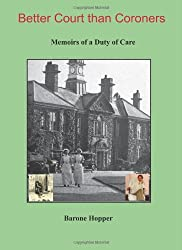 Better Court Than Coroners: v. 1: Memoirs of a Duty of Care