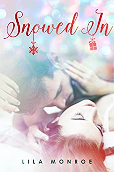 Snowed In: (Christmas With A Billionaire Novella) by [Monroe, Lila]