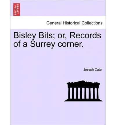 [( Bisley Bits; Or, Records of a Surrey Corner. )] [by: Joseph Cater] [Mar-2011]