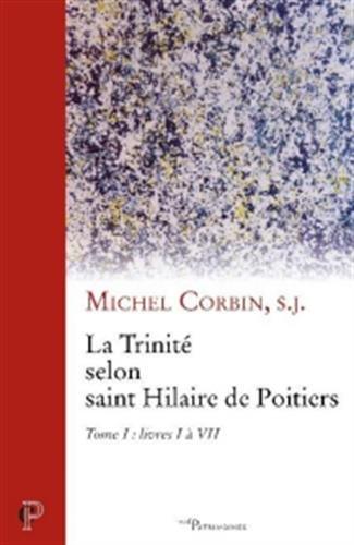La Trinité selon saint Hilaire de Poitiers : Tome 1, livres I à VII par Michel Corbin