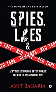 Spies, Lies & Red Tape : A Spy-Military-Political Fiction Thrillerbased on the Indian Subcontinent: A Spy
