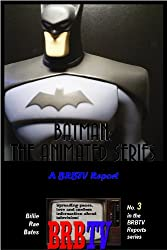 Batman: The Animated Series, A BRBTV Report (BRBTV Reports Book 3)