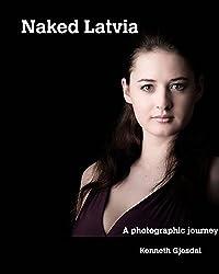 Naked Latvia: A Photographic Journey (English Edition)