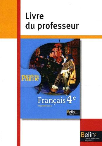 Français 4e L'oeil et la plume : Livre du professeur, programme 2011