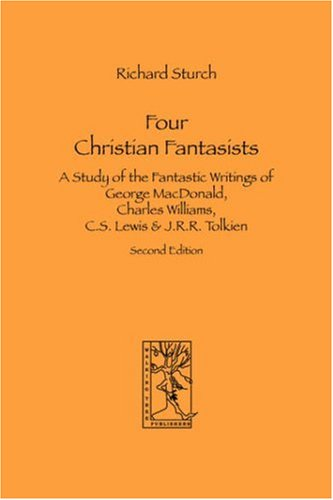 four-christian-fantasists-a-study-of-the-fantastic-writings-of-george-macdonald-charles-williams-cs-
