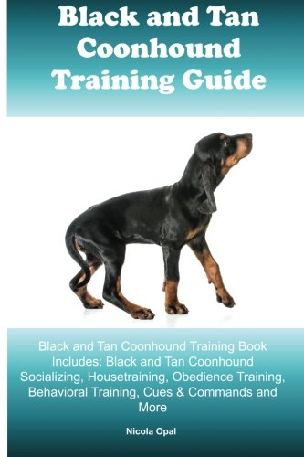 Black and Tan Coonhound Training Guide Black and Tan Coonhound Training Book Includes: Black and Tan Coonhound Socializing, Housetraining, Obedience ... Behavioral Training, Cues & Commands and More