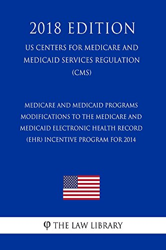 Medicare and Medicaid Programs - Modifications to the Medicare and Medicaid Electronic Health Record (EHR) Incentive Program for 2014 (US Centers for Medicare ... Regulation) (CMS) ( (English Edition)