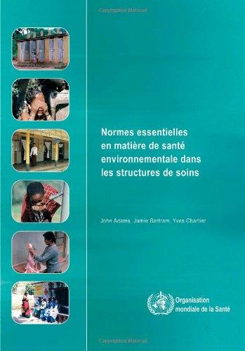 Normes Essentielles En Matiere De Sante Environnementale Dans Les Structures De Soins par World Health Organization