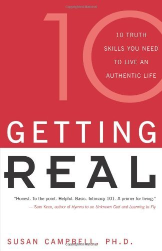 Getting Real: Ten Truth Skills You Need to Live an Authentic Life by Ph.D. Susan Campbell (2001-05-10)