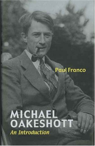 Michael Oakeshott: An Introduction by Paul Franco (2004-09-10)