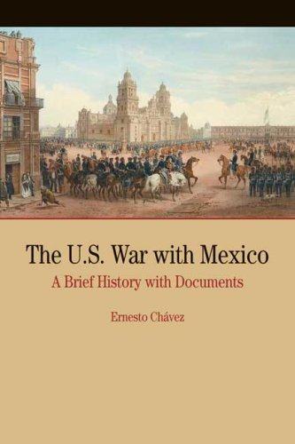 The U.S. War with Mexico: A Brief History with Documents (Bedford Cultural Editions Series) by Ernesto Chavez (2007-12-12)
