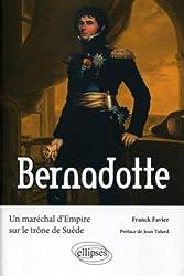Bernadotte. Un maréchal d'Empire sur le trône de Suède