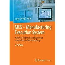 MES - Manufacturing Execution System: Moderne Informationstechnologie unterstützt die Wertschöpfung
