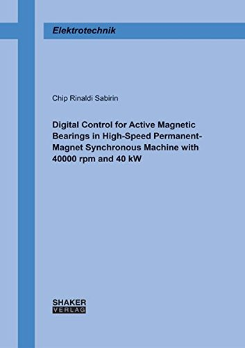 Digital Control for Active Magnetic Bearings in High-Speed Permanent-Magnet Synchronous Machine with 40000 rpm and 40 kW (Berichte aus der Elektrotechnik) -
