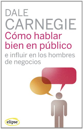 Cómo hablar bien en público e influir en los hombres de negocios (Elipse) por Dale Carnegie