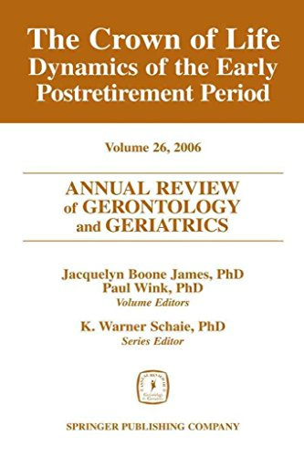 [(Annual Review of Gerontology and Geriatrics: Crown of Life - Dynamics of the Early Post-retirement Period v. 26)] [By (author) Jacquelyn Boone James ] published on (August, 2006)