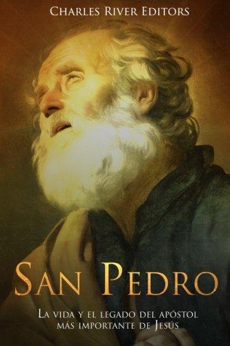 San Pedro: La vida y el legado del apóstol más importante de Jesús por Charles River Editors