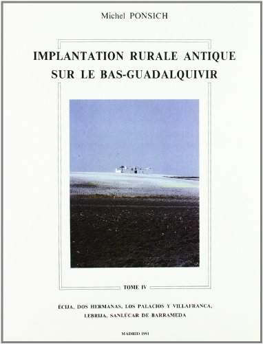 Implantation rurale antique sur le Bas-Guadalquivir (tome IV) por Ponsich M