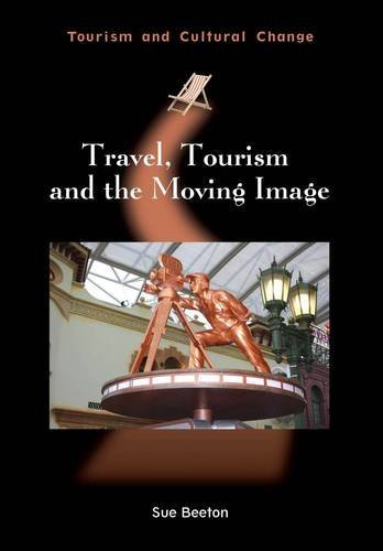 Travel, Tourism and the Moving Image (Tourism and Cultural Change) por Sue Beeton