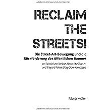 Reclaim the Streets! - Die Street-Art-Bewegung und die Rückforderung des öffentlichen Raumes: am Beispiel von Banksys Better Out Than In und Shepard Faireys Obey Giant-Kampagne
