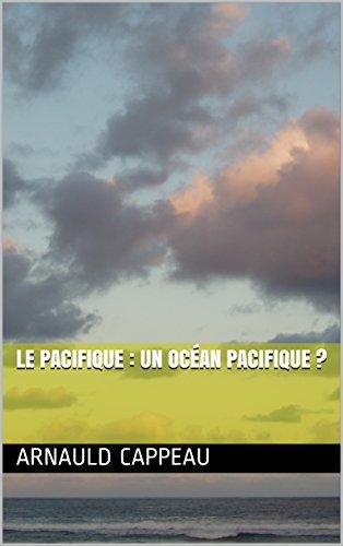 Le Pacifique : un océan pacifique ? par Arnauld CAPPEAU