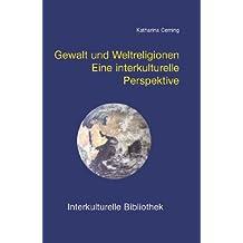Gewalt und Weltreligionen. Eine interkulturelle Perspektive (Interkulturelle Bibliothek 102)