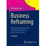 Business Reframing: Entfesseln Sie die Genialität in Ihrem Unternehmen: offen, human, mutig