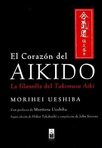 El corazón del Aikido: La filosofía del Takemusu Aiki por Morihei Ueshiba