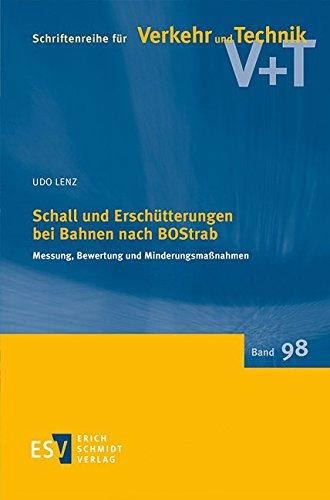 Schall und Erschütterungen bei Bahnen nach BOStrab: Messung, Bewertung und Minderungsmaßnahmen (Schriftenreihe für Verkehr und Technik, Band 98)