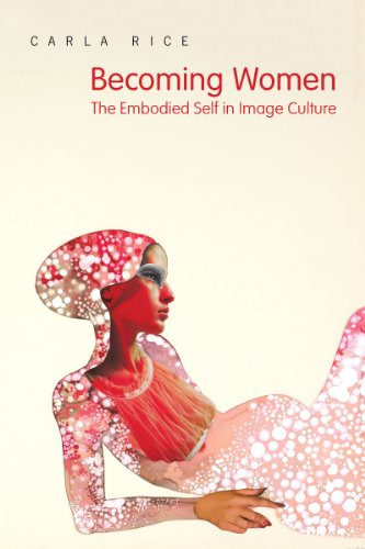 Becoming Women: The Embodied Self in Image Culture (English Edition)