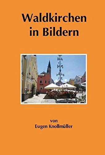 Waldkirchen in Bildern: Bildband