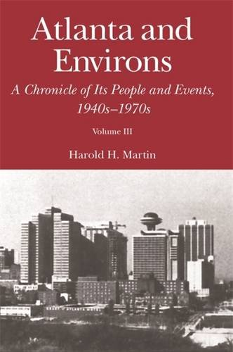 Atlanta and Environs: A Chronicle of Its People and Events: Vol. 3: 1940s-1970s