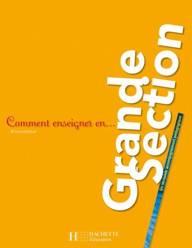 Comment enseigner en Grande Section : Un véritable accompagnement pédagogique par Chantal Mettoudi, Pascale Tempez, Bernard Tempez