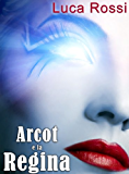 Arcot e la Regina (Energie della Galassia Vol. 1)