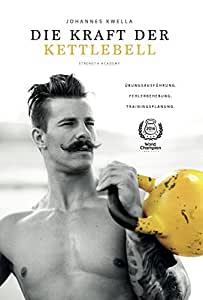 Die Kraft der Kettlebell: Übungsausführung. Fehlerbehebung. Trainingsplanung.: Strength Academy, Johannes Kwella