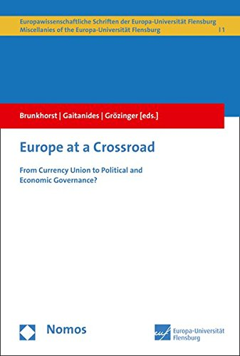 Europe at a Crossroad: From Currency Union to Political and Economic Governance? (Europawissenschaftliche Schriften, Band 1)