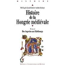 Histoire de la Hongrie médiévale. Tome II: Des Angevins aux Habsbourgs