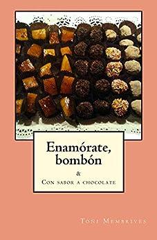 Enamórate, bombón (Spanish Edition)