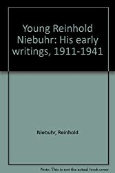 Young Reinhold Niebuhr: His early writings, 1911-1941