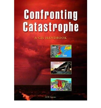 [ [ [ Confronting Catastrophe: A GIS Handbook[ CONFRONTING CATASTROPHE: A GIS HANDBOOK ] By Greene, R. W. ( Author )Jul-01-2004 Paperback