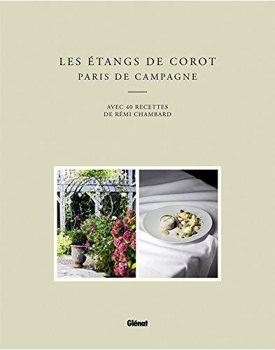 Les Etangs de Corot - Paris de campagne: avec 40 recettes de Rmi Chambard