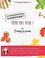 La diversification alimentaire ? Même pas peur ! avec Cooking for my baby de Céline Laurent