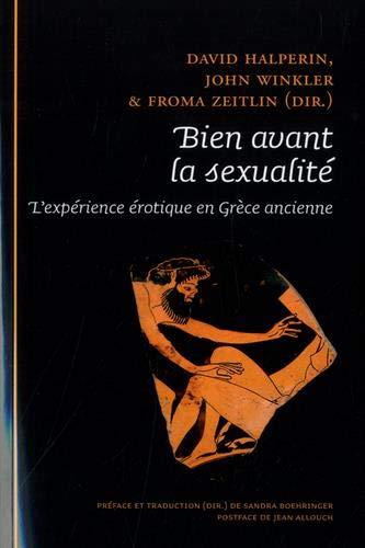 Bien avant la sexualité : L'expérience érotique en Grèce ancienne par (Broché - Apr 18, 2019)