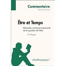 Être et Temps de Heidegger - Nécessité, structure et primauté de la question de l'être (Commentaire): Comprendre la philosophie avec lePetitPhilosophe.fr (Commentaire philosophique) (French Edition)