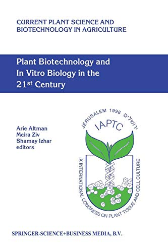 Plant Biotechnology and In Vitro Biology in the 21st Century (Current Plant Science and Biotechnology in Agriculture)