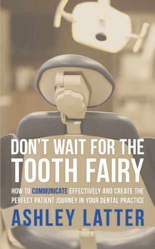 Don't wait for the Tooth fairy: How to communicate effectively and create the perfect patient journey in your dental practice por Ashley Latter