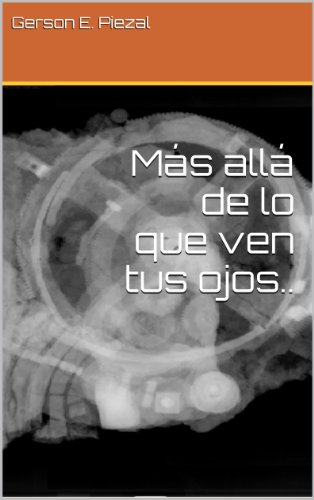 Más allá de lo que ven tus ojos: La clave no es cambiar el futuro sino el pasado. (Spanish Edition)
