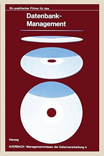 Ein praktischer Führer für das Datenbank-Management (Auerbach-Managementwissen der Datenverarbeitung) (German Edition)