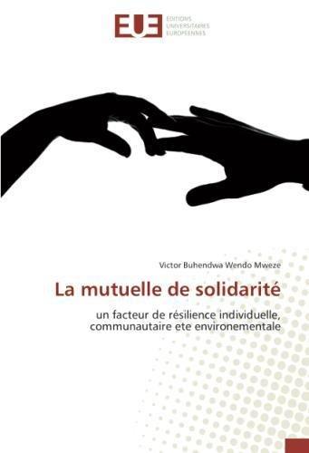 La mutuelle de solidarite: Un facteur de resilience individuelle, communautaire ete environementale par Victor Buhendwa Wendo Mweze