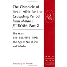 The Chronicle of Ibn Al-athir for the Crusading Period from Al-kamil Fi'l-ta'rikh: The Years 541-589/1146-1193: the Age of Nur Al-din and Saladin